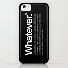 Whatever.* Applies to pretty much everything iPhone 5c Slim Case