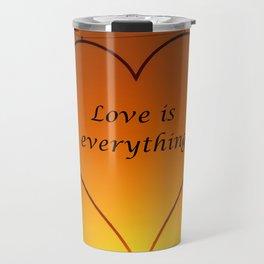 Love is everything Travel Mug
