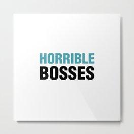 Horrible Bosses Metal Print