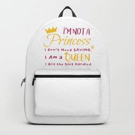 I'm Not A Princess I Don't Need Saving I Am A Queen I Got The Shit Handled Backpack