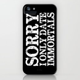 Sorry, I only date immortals! (Inverted) iPhone Case