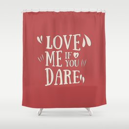 Love me if you dare Shower Curtain