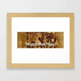 Watch Out Man! Framed Art Print
