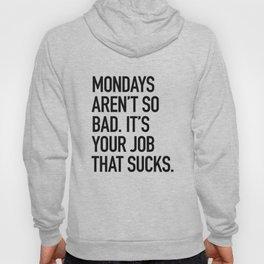 Mondays aren't so bad. It's your job that sucks. Hoody