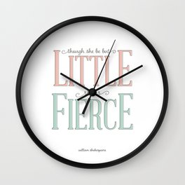 Though She Be But Little She is Fierce #society6  Wall Clock
