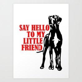 Say hello to my little Great Dane friend Art Print