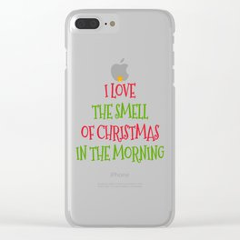 I Love the Smell of Christmas in the Morning Clear iPhone Case