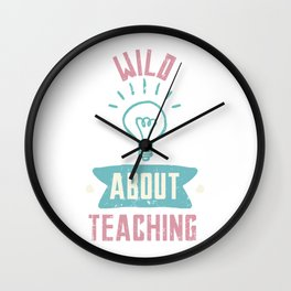 Wild About Teaching High School Teacher Elementary Junior Kindergarten Wall Clock