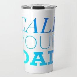 Call your Dad Travel Mug