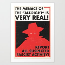 The Menace of the Alt-Right is Very Real! Art Print