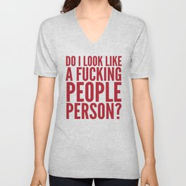 DO I LOOK LIKE A FUCKING PEOPLE PERSON? (Crimson) Unisex V-Neck