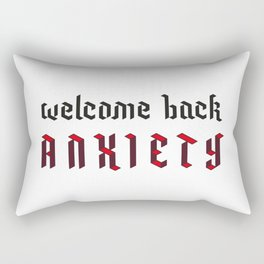 Welcome back anxiety Rectangular Pillow