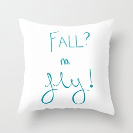 Fall? no, Fly! Throw Pillow