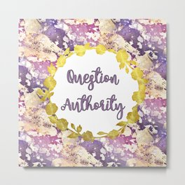 Pretty 'Question Authority' Print Metal Print