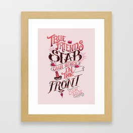 True Friends Stab Each Other In The Front Framed Art Print