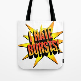 I hate bursts! Tote Bag