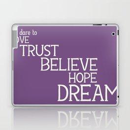 Dare to Love Trust Believe Hope Dream Laptop & iPad Skin