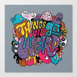 Things Might Get Weird Canvas Print