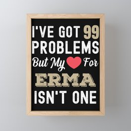 I've Got 99 Problems But My Love For Erma Isn't One Framed Mini Art Print