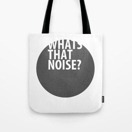whats that noise? Tote Bag