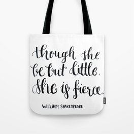 """""""though she be but little, she s fierce."""" William Shakespeare Tote Bag"""