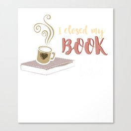 I Closed My Book Bookworms Readers Novels Reading Poems Literature Gift Canvas Print