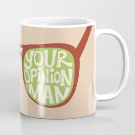 That's Just Like Your Opinion, Man Coffee Mug