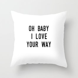 Oh Baby I Love Your Way Throw Pillow