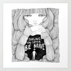 Darling, You Gotta Be Brave Art Print
