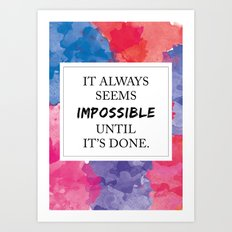 It always seems impossible until it's done Art Print
