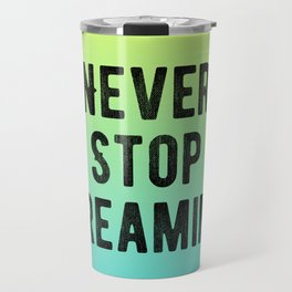Inspirational - Never Stop Dreaming Travel Mug