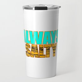Sweet is out, Salty is in, try this creative and superb tee design made for awesome person like you! Travel Mug