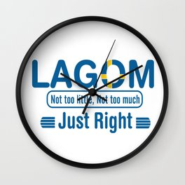 Lagom - Not too little, No too much (Just Right) Wall Clock