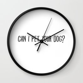 Can I Pet Your Dog Drawn Wall Clock