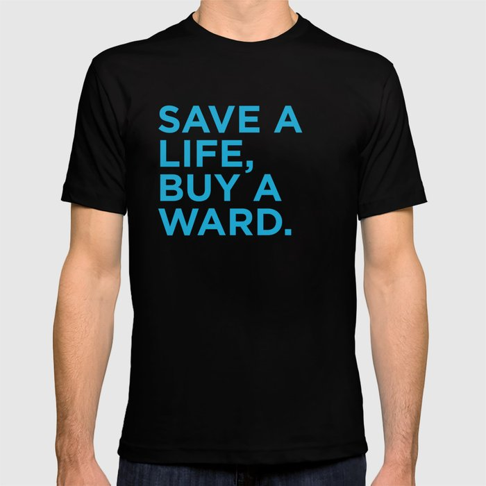 Save a life, buy a ward.  T-shirt
