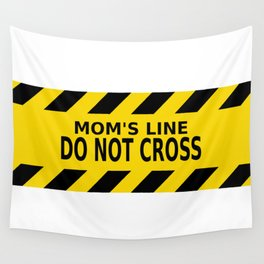Mom's Line - Do Not Cross Wall Tapestry