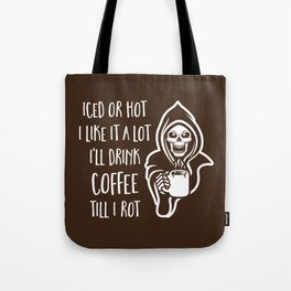 I'll Drink Coffee Till I Rot Tote Bag