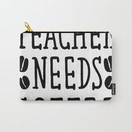 THIS TEACHER NEEDS COFFEE T-SHIRT Carry-All Pouch