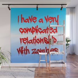 I have a complicated relationship with  zombies Wall Mural