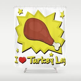 I LOVE TURKEY LEG Shower Curtain