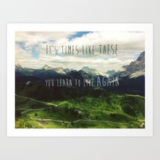 It's times like these you learn to live again Art Print