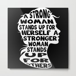A Strong Woman Stands Up Gift Metal Print