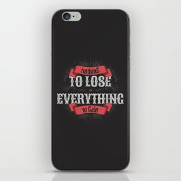 NOTHING TO LOSE EVERYTHING TO GAIN iPhone Skin