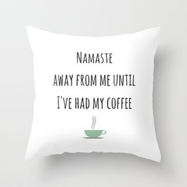 Namaste away from me until I've had my coffee Throw Pillow