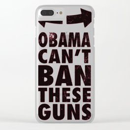 OBAMA CAN'T BAN THESE GUNS Clear iPhone Case