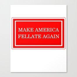 Make America Fellate Again Canvas Print
