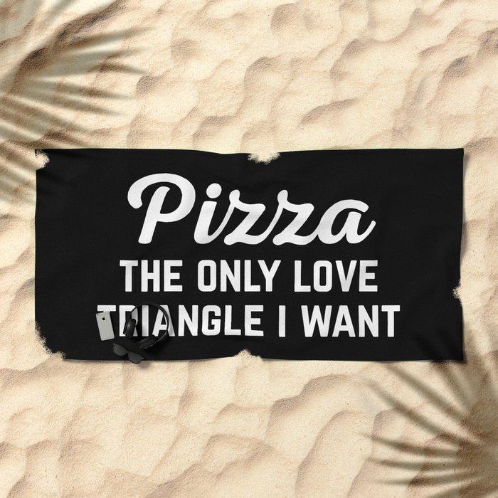 Pizza Love Triangle Funny Quote Beach Towel