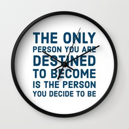 The only person you are destined to become is the person you decide to be Wall Clock