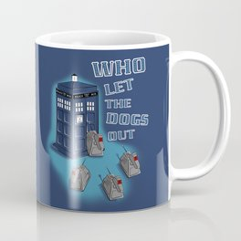 Who Let The Dogs Out?  Coffee Mug