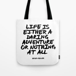 Life is either a daring adventure or nothing at all | Helen Keller Tote Bag